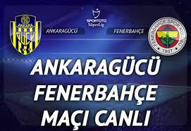 Ankaragücü - Fenerbahçe maçı canlı izle | FB canlı maç izle