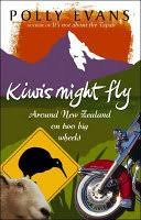Kiwis Might Fly: Around New Zealand On Two Big Wheels - Polly Evans -  Google Books