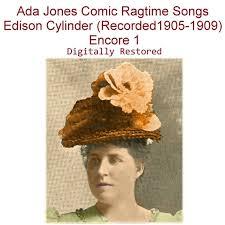 Ada Jones Comic Ragtime Songs Edison Cylinder (Recorded 1905-1909 ...