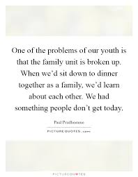 one of the problems of our youth is that the family unit is
