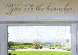 I Am The Vine You Are The Branches Vinyl Wall Statement John 15 5 Vinyl Scr028