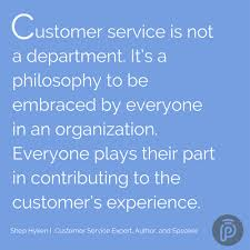 customer service is not a department it s a philosophy to be