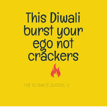 this diwali burst your ego not crackers the ultimate quotes meme