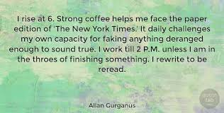 allan gurganus i rise at strong coffee helps me face the paper