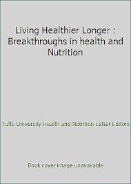 living healthier longer breakthroughs