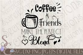 coffee friends make the perfect blend svg cut quotes