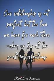 our relationship is not perfect but the love we have for each