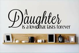 Design With Vinyl A Daughter Is A Love That Lasts Forever Wall Decal Wayfair