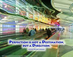 Perfection is not a Destination...