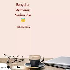 bersyukur mensyukuri syuk quotes writings by ichicko dewi