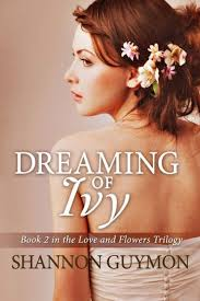 Dreaming of Ivy: Book 2 in The Love and Flowers Trilogy by Shannon Guymon,  Paperback | Barnes & Noble®
