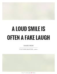 a loud smile is often a fake laugh picture quotes