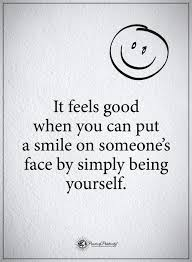 quotes it feels good when you can put a smile on someone s face by