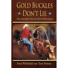 Gold Buckles Don't Lie, The Untold Tale of Fred Whitfield by Terri Powers