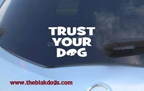 Trust Your Dog K9 Nose Work Dog Sport Vinyl Sticker Car Decal Blakdogs Vinyl Designs