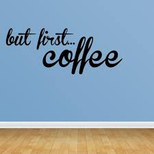 Wall Decal Quote But First Coffee Kitchen Coffee Decor Kitchen Sticker R114 Walmart Com Walmart Com