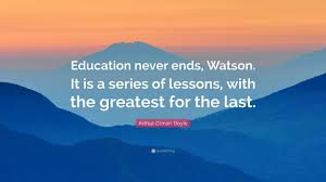 "arthur conan doyle quote ""education never ends watson it is a"
