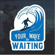 Surfing Your Wave Is Waiting Window Decal Sticker Custom Sticker Shop