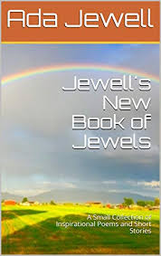 Amazon.com: Jewell's New Book of Jewels: A Small Collection of  Inspirational Poems and Short Stories (Jewell's Books 2) eBook: Beuchert, Ada  Parker: Kindle Store