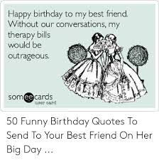 happy birthday to my best friend out our conversations my
