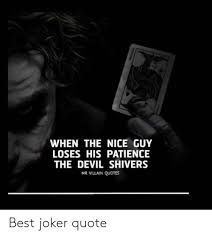 when the nice guy loses his patience the devil shivers mr villain