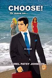 CHOOSE! Or move on...: A Novel - Kindle edition by Johnson, Laurel Patsy.  Romance Kindle eBooks @ Amazon.com.