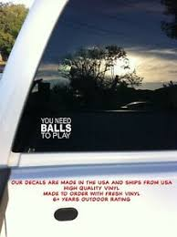 You Need Balls To Play Funny Quote Car Auto Truck Window Vinyl Decal Sticker Ebay