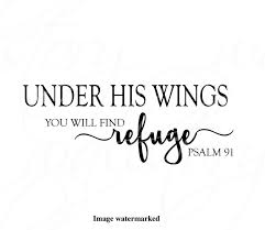 Wall Art Decal Home Decor Wall Decal Under His Wings I Will Find Refuge Scripture Psalm 91 Wall Decals Sayings Family Wall Quote