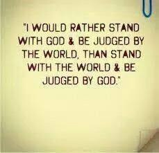 i would rather stand god and be judged by the world than