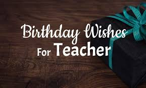 happy birthday wishes for teacher wishesmsg
