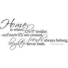 home is where love quote friends home happy memories laughter