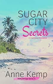 Sugar City Secrets: A Caribbean Romance (Abby George Series Book 4) -  Kindle edition by Kemp, Anne. Literature & Fiction Kindle eBooks @  Amazon.com.