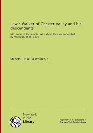 Lewis Walker of Chester Valley and his descendants: with some of ...