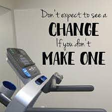 Amazon Com Don T Expect To See A Change If You Don T Make One Vinyl Wall Decal By Wild Eyes Signs Lettering Art Sticker Workout Room Weight Room Exercise Room Home Gym Wall Art