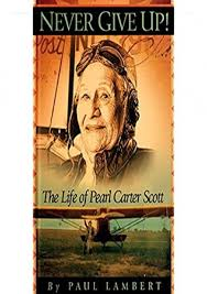 download Never Give Up! The Life of Pearl Carter Scott full