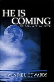 He is Coming (Millennial Glory): Edwards, Wendie L., Edwards, Blythe:  9780971222892: Amazon.com: Books
