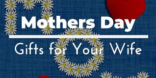 mother s day gifts for your wife best
