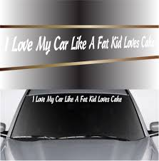 I Love My Car Like A Fat Kid Loves Cake Funny Car Window Decal Topchoicedecals