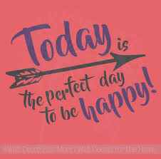 today perfect day to be happy vinyl decals wall inspirational