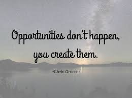 opportunities don t happen you create them kinglyquotes