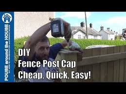 How To Make A Fence Post Cap Diy Fence Post Cap Cheap Quick Easy Youtube