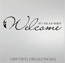 Welcome Sit Relax Enjoy Vinyl Wall Decal Home Decor Wall Decor Stickers Amazon Com