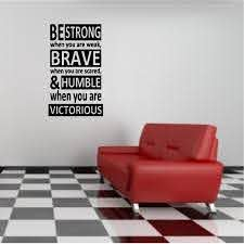 Be Strong When You Are Weak Brave When You Are Scared Humble When You Are Victorious Inspirational Wall Quotes Wall Stickers
