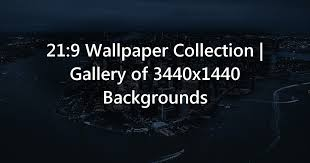 21 9 wallpaper collection gallery of