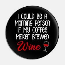 i could be a morning person funny coffee and wine funny wine