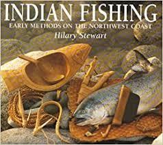 Indian Fishing: Early Methods on the Northwest Coast: Stewart, Hilary:  9780295958033: Amazon.com: Books