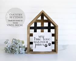 My True Love Has Four Paws Vinyl Decal Pet Sign Decals Etsy In 2020 Vinyl Decals Farmhouse Wall Decals Pet Signs