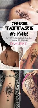 Modne Tatuaze Dla Kobiet Top 19 Najciekawszych Inspira Na Stylowi Pl