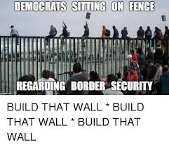 Democrats Siting On Fence Regarding Border Security Security Meme On Astrologymemes Com