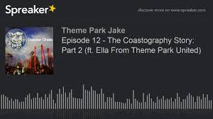 Episode 12 The Coastography Story Part 2 Ft Ella From Theme Park United Made With Spreaker Youtube